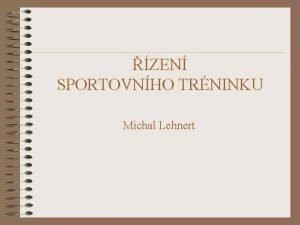 ZEN SPORTOVNHO TRNINKU Michal Lehnert zen ST Osnova