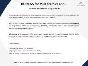 BOREAS for Multiferroics and Javier HerreroMartn BL 29