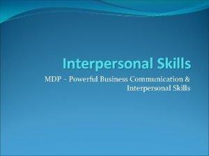 Interpersonal Skills MDP Powerful Business Communication Interpersonal Skills
