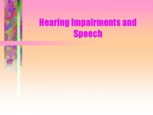 Hearing Impairments and Speech Genetic causes of hearing