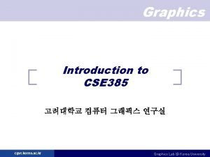Graphics Introduction to CSE 385 cgvr korea ac