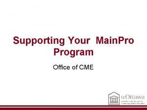 Supporting Your Main Program Office of CME Supporting