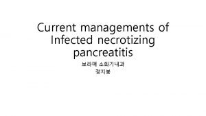 Current managements of Infected necrotizing pancreatitis Clinical courses