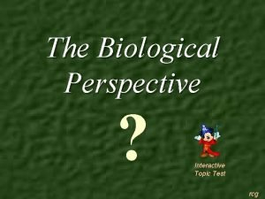 The Biological Perspective Interactive Topic Test rcg 1