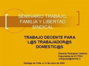 SEMINARIO TRABAJO FAMILIA Y LIBERTAD SINDICAL TRABAJO DECENTE