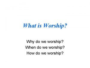 What is Worship Why do we worship When