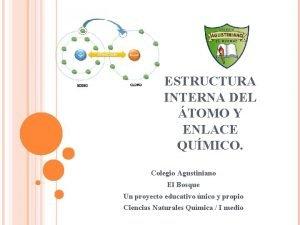 ESTRUCTURA INTERNA DEL TOMO Y ENLACE QUMICO Colegio