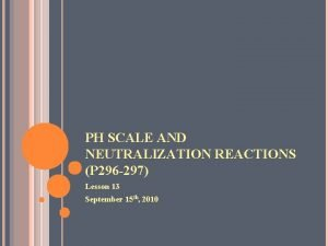 PH SCALE AND NEUTRALIZATION REACTIONS P 296 297