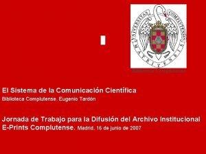 Biblioteca Complutense El Sistema de la Comunicacin Cientfica