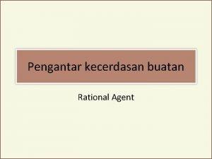 Pengantar kecerdasan buatan Rational Agent Agent Kecerdasan buatan