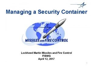 Managing a Security Container Lockheed Martin Missiles and