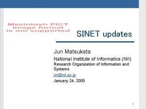 SINET updates Jun Matsukata National Institute of Informatics