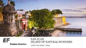 SAN JUAN ISLAND OF NATURAL WONDERS Led by
