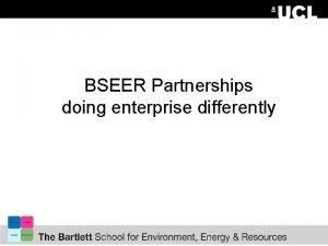 BSEER Partnerships doing enterprise differently Our Partnerships model