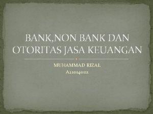 BANK NON BANK DAN OTORITAS JASA KEUANGAN MUHAMMAD