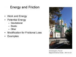 Energy and Friction Work and Energy Potential Energy