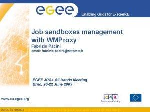 Enabling Grids for Escienc E Job sandboxes management