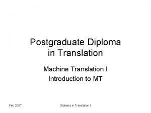 Postgraduate Diploma in Translation Machine Translation I Introduction