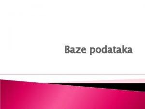 Baze podataka Pojam baze podataka Baza podataka je