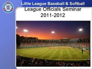 Little League Baseball Softball League Officials Seminar 2011