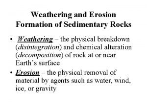 Weathering and Erosion Formation of Sedimentary Rocks Weathering