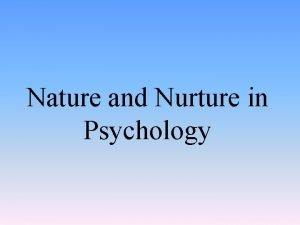 Nature and Nurture in Psychology Introduction Behavior Genetics
