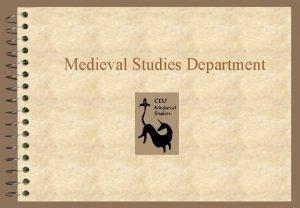 Medieval Studies Department Why Medieval Studies 4 The