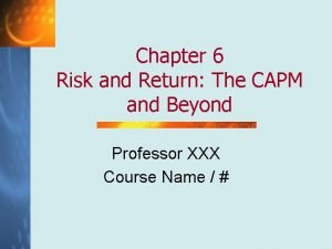 Chapter 6 Risk and Return The CAPM and