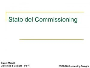 Stato del Commissioning Gianni Masetti Universit di Bologna
