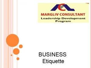 BUSINESS Etiquette BUSINESS ETIQUETTE Professional Etiquette Dining Etiquette