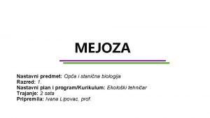 MEJOZA Nastavni predmet Opa i stanina biologija Razred