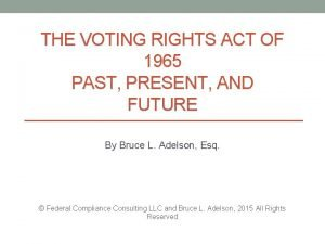 THE VOTING RIGHTS ACT OF 1965 PAST PRESENT