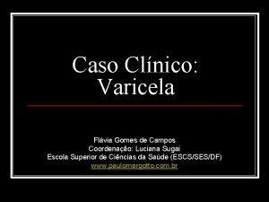 Caso Clnico Varicela Flvia Gomes de Campos Coordenao