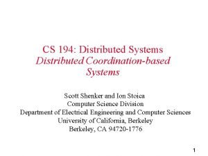 CS 194 Distributed Systems Distributed Coordinationbased Systems Scott