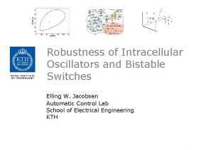 Robustness of Intracellular Oscillators and Bistable Switches Elling