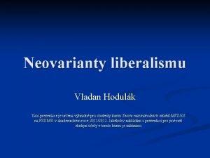 Neovarianty liberalismu Vladan Hodulk Tato prezentace je urena