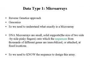 Data Type 1 Microarrays Reverse Genetics approach Genomics