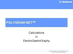 POLYGRAM NETTM Calculations in Electro Gastro Graphy FUNCTIONAL