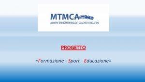 PROGETTO Formazione Sport Educazione La FORMAZIONE sempre TRASFORMAZIONE