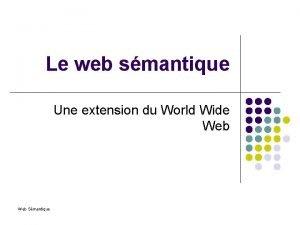 Le web smantique Une extension du World Wide