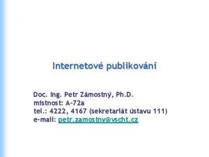 Internetov publikovn Doc Ing Petr Zmostn Ph D