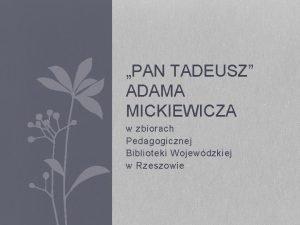 PAN TADEUSZ ADAMA MICKIEWICZA w zbiorach Pedagogicznej Biblioteki
