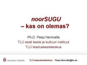 noor SUGU kas on olemas Ph D Peep