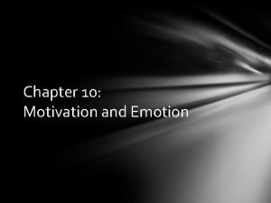 Chapter 10 Motivation and Emotion Motivational Theories and