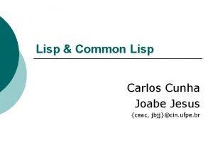 Lisp Common Lisp Carlos Cunha Joabe Jesus ceac