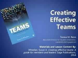 Creating Effective Teams Teresa M Renn Associate Director