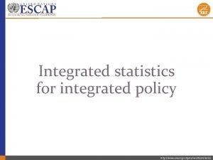 Integrated statistics for integrated policy http www unescap