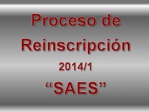 Proceso de Reinscripcin 20141 SAES Ingresa a la