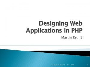 Designing Web Applications in PHP Martin Kruli by