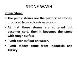 STONE WASH Pumic Stone The pumic stones are